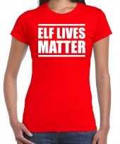 Rood kerstshirt kerstkleding elf lives matter voor dames